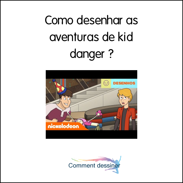 Como desenhar as aventuras de kid danger